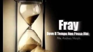 Fray - Dove Il Tempo Non Passa Mai (Mix. Andrea Morph)