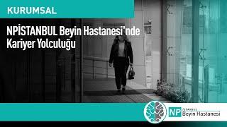 NPİSTANBUL Beyin Hastanesi'nde Kariyer Yolculuğu