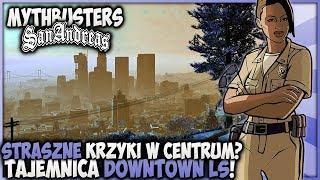 Straszne krzyki? Tajemnica Downtown LS! - Pogromcy Mitów GTA San Andreas! #46