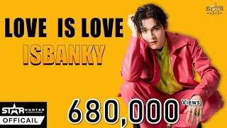ISBANKY - รักโดยไม่มีเหตุผล (LOVE IS LOVE) OST.Gen Y The Series [OFFICIAL MV]