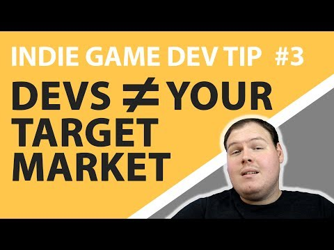 Indie Game Dev Tip #3 - Developers Are Not Your Target Market