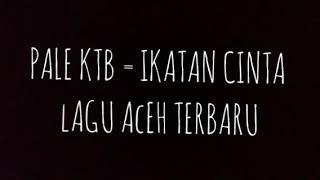 Download Lagu IKATAN CINTA PALE KTB NEW   LAGU PALE KTB TERBARU mp3