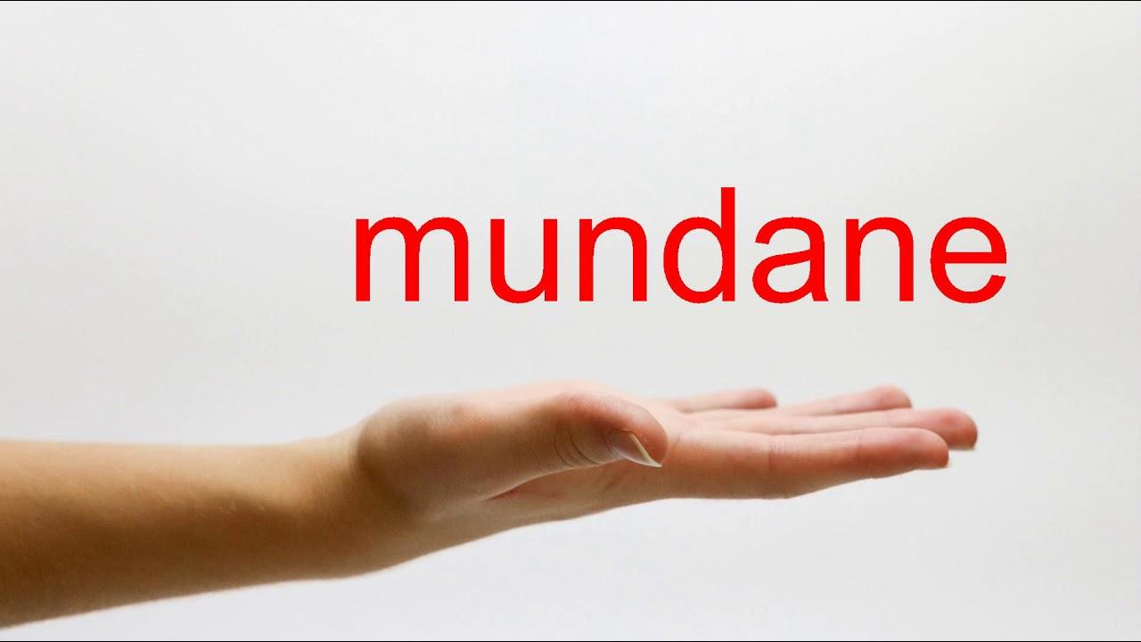 How to Pronounce mundane - American English