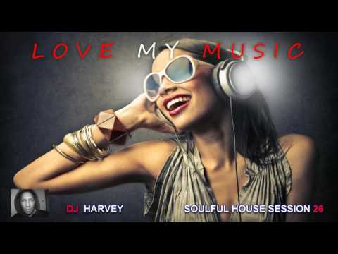 LOVE MY MUSIC       SOULFUL HOUSE SESSION 26