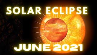 SOLAR ECLIPSE Forecast  June 7th - June 13th, 2021