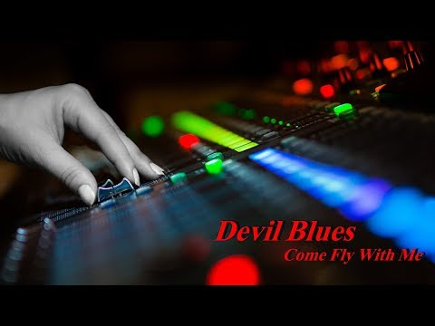 Devil Blues - Come Fly With Me