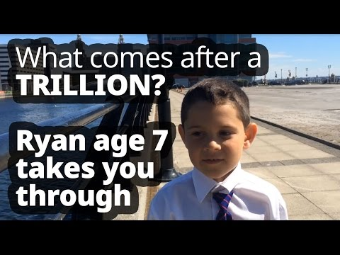 7 year old tells you what comes after a billion, a trillion and so on