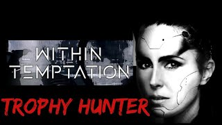 TROPHY HUNTER - Within Temptation (Lyrics)