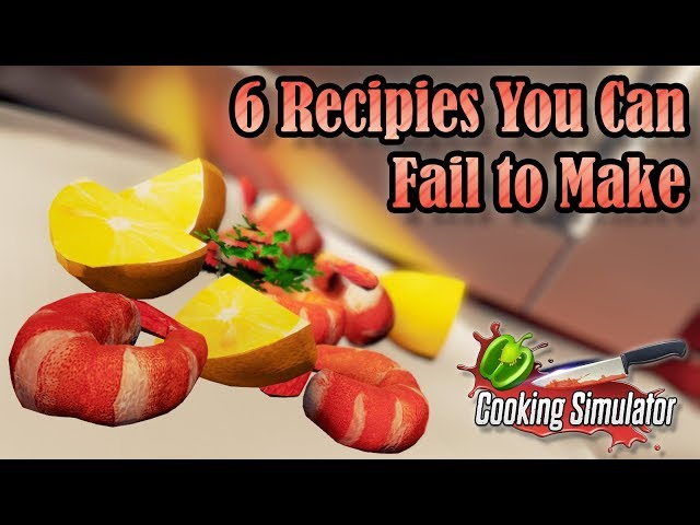 6 Recipes You Can Fail To Make - Cooking Simulator