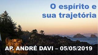 O espírito e sua trajetória - Ap. André Davi - 05/05/2019
