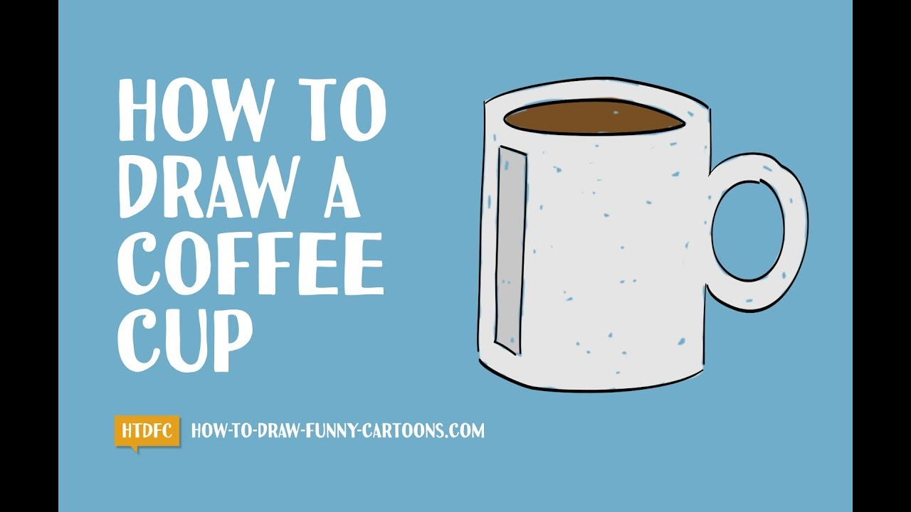 Drawing A Cartoon Coffee Cup
