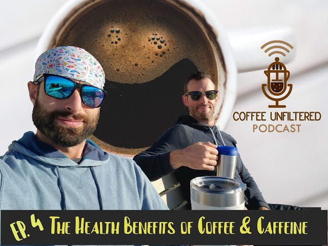 Coffee Unfiltered Episode 4: The Health Benefits And Fun of Coffee and Caffeine