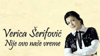 Verica Serifovic - Nije ovo nase vreme - (Audio 2015)