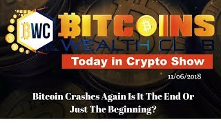 Bitcoin Crashes Again Is It End Or Beginning? Today In Crypto Show 11/06