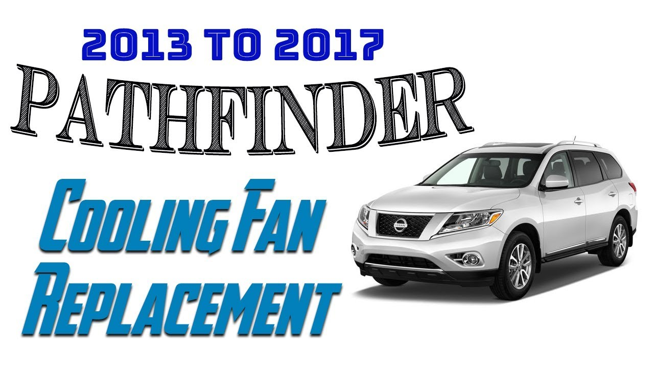 2013 to 2017 pathfinder cooling fan replacement - Noisy cooling fans - How  to