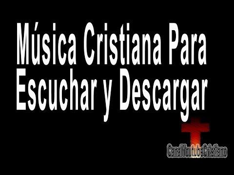 Musica Cristiana Para Escuchar y Descargar