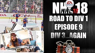 NHL 18 ROAD TO DIV 1 - EPISODE 9 - DIV 3 AGAIN