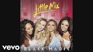 Little Mix - Black Magic (Audio)