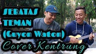 SEBATAS TEMAN (Guyon Waton) - FULL COVER KENTRUNG