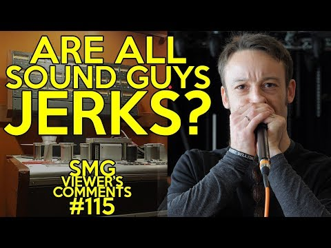 SMG Viewer's Comments #115 - GUITCON EDITION! Are ALL SOUND GUYS JERKS?