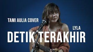 Download DETIK TERAKHIR LYLA [ LIRIK ] TAMI AULIA
