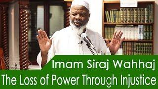 IMAM SIRAJ WAHHAJ - The Loss of Power Through Injustice!!!