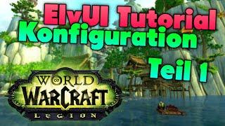 ElvUI Tutorial Guide für World of Warcraft (WoW) Legion 7.0.3 - Konfiguration Teil 1