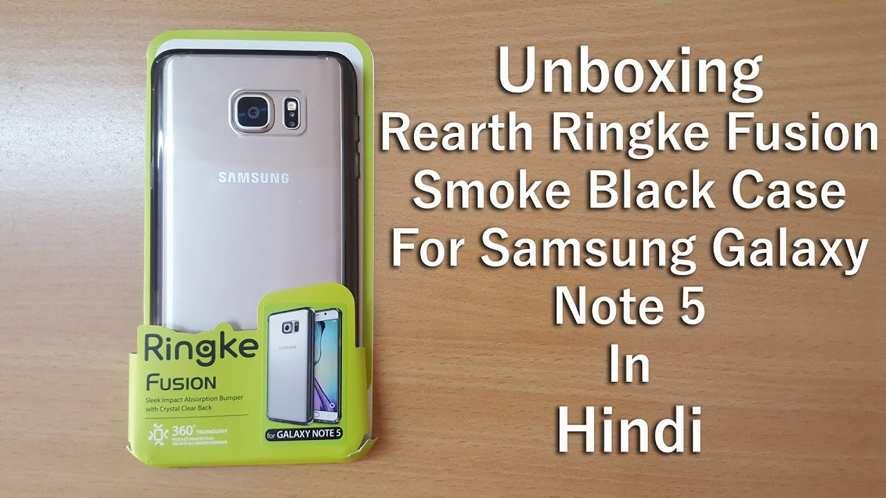 Rearth Ringke Fusion Case For Samsung Galaxy Note 5 Unboxing In Xiaomi Mi 6 Smoke Black Hindi