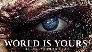 THE WORLD IS YOURS - Best Motivational Speech Video (Featuring Billy Alsbrooks)