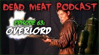 Overlord (Dead Meat Podcast #63)