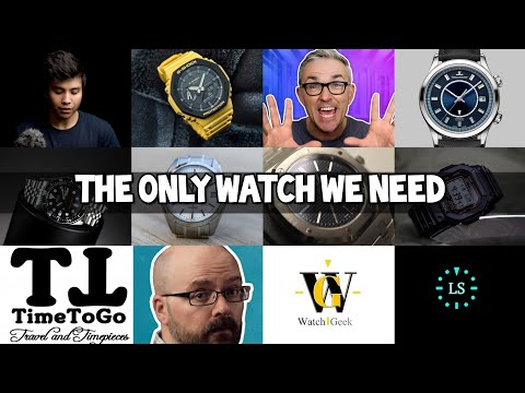 The Only Watch We Need | Our Watch Collection Choices