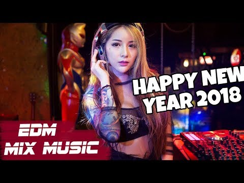 New Year Mix 2018 - Best Of EDM Popular Party Remix, Mashup, Bootleg Dance Music Mix 2018