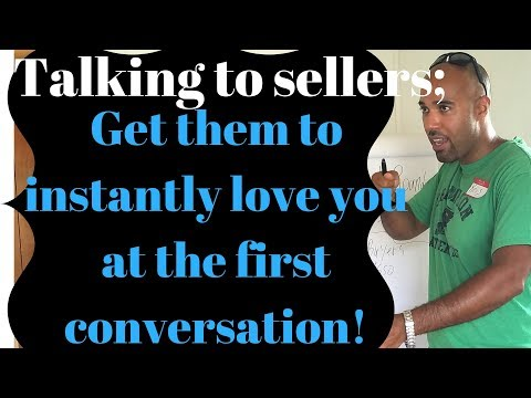 Talking to sellers; how to make them instantly love you, at the first conversation!