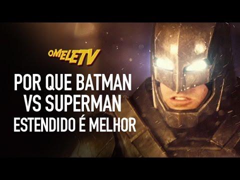 Por que Batman vs Superman estendido é melhor | OmeleTV