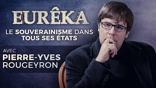 Le Souverainisme dans tous ses États avec Pierre-Yves Rougeyron – EURÊKA