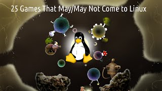 25 Games that May/May Not Come to Linux (10/03/2015)