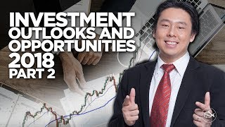 Outlook and Investment Opportunities 2018 Part 2 of 2  by Adam Khoo