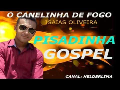 O CANELINHA DE FOGO PISADINHA GOSPEL ISAIAS OLIVEIRA