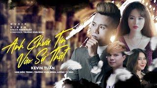 Anh Chưa Tin Vào Sự Thật - KeVin Tuấn (MV 4k Official) Cái Kết Đắng  Dành Cho Kẻ Yêu Thật Lòng