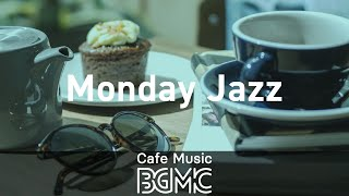 Monday Jazz: Good Morning Relaxing Cafe Jazz - Music for Coffee Breakfast, Work at Home and Study