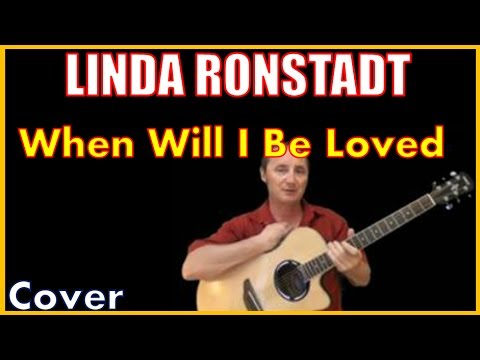 When Will I Be Loved By Linda Ronstadt Lyrics And Chords