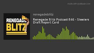 Renegade Blitz Podcast E46 - Steelers Draft Report Card