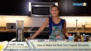 How To Make The Best Tofu Tropical Smoothie