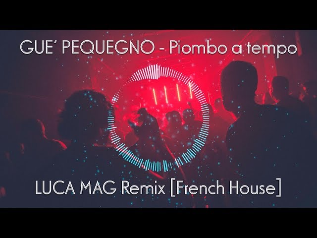 Guè Pequeno - Piombo a tempo - Luca Mag Remix [French House]