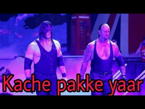 Kache pakke yaar under taker and Kane