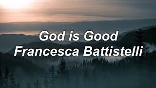 God is good - Fran¢esca Battistelli | Lyrics