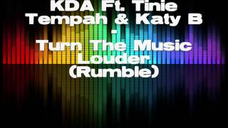 KDA FT. Tinie Tempah & Katy B - Turn The Music Louder (Rumble) [Fast Forward]