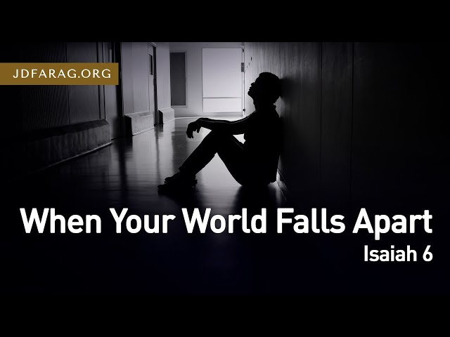 When Your World Falls Apart, Isaiah 6 – March 4th, 2021
