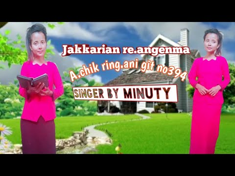 Jakkarian Re.angenma? A.chik Ring.ani Git No 394 By MINUTY  Mugic Arrange By Akbar Ch Marak