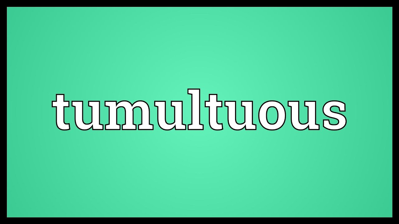 define tumultuous relationship meaning